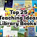 Our Top 25 Teaching Ideas Library Books